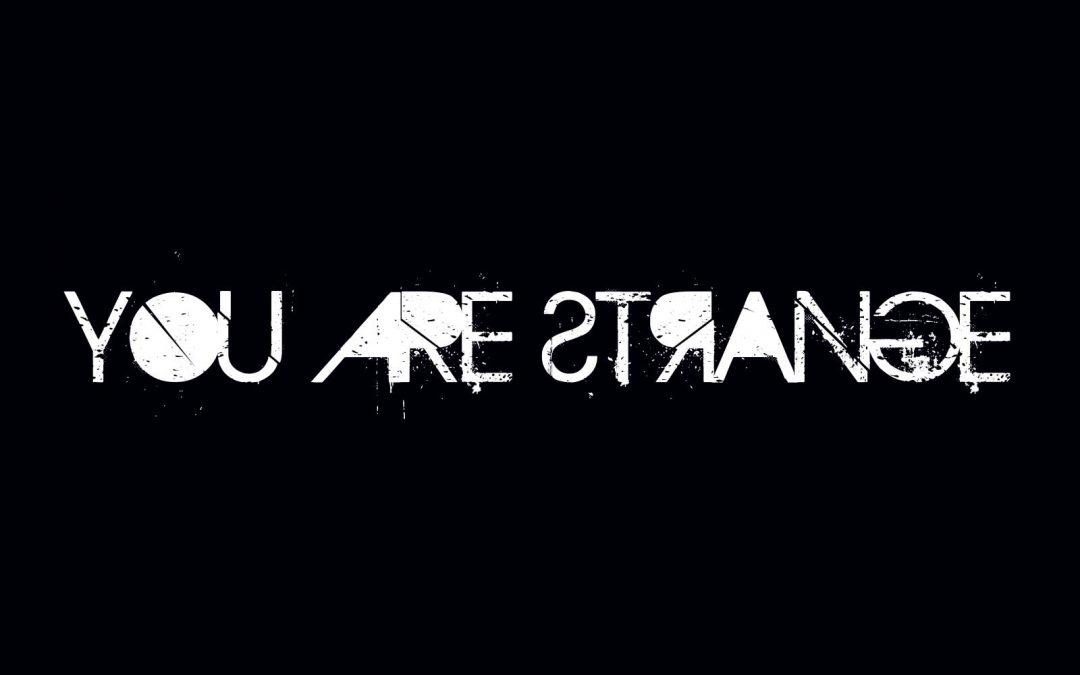 You Are Strange